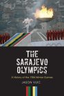 The Sarajevo Olympics: A History of the 1984 Winter Games Cover Image