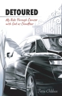 Detoured: My Ride Through Cancer with God as Chauffeur Cover Image