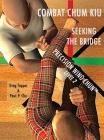Combat Chum Kiu: Seeking the Bridge Cover Image