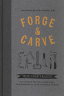 Forge & Carve: Heritage Crafts - The Search for Well-Being and Sustainability in the Modern World Cover Image