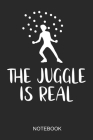 The Juggle Is Real Notebook: 6x9 110 Pages Checkered Juggling Journal for Jugglers Cover Image
