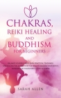 Chakras, Reiki Healing and Buddhism for Beginners: Balance Yourself and Learn Practical Teachings for Healing the Ailments of the Soul to Awaken Your Cover Image