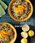 North African Recipes: Moroccan Recipes, Algerian Recipes, Tunisian Recipes and More in 1 Delicious African Cookbook Cover Image