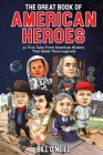 The Great Book of American Heroes: 32 True Tales From American History That Made Them Legends Cover Image