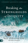Breaking the Strongholds of Iniquity: A New Testament Guide to Cleansing Your Generational Bloodline Cover Image