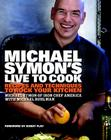 Michael Symon's Live to Cook: Recipes and Techniques to Rock Your Kitchen: A Cookbook Cover Image