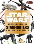 Star Wars  Encyclopedia of Starfighters and Other Vehicles Cover Image