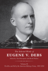 The Selected Works of Eugene V. Debs Volume II: The Rise and Fall of the American Railway Union, 1892-1896 Cover Image