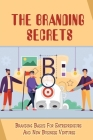 The Branding Secrets: Branding Basics For Entrepreneurs And New Business Ventures: How To Clarify Your Business'S True Purpose Cover Image