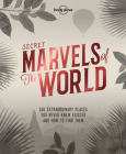 Secret Marvels of the World: 360 Extraordinary Places You Never Knew Existed and Where to Find Them (Lonely Planet) Cover Image