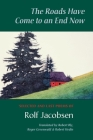 The Roads Have Come to an End Now: Selected and Last Poems of Rolf Jacobsen (Kagean Book) Cover Image