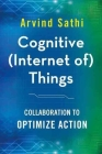 Cognitive (Internet Of) Things: Collaboration to Optimize Action Cover Image