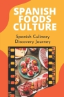 Spanish Foods Culture: Spanish Culinary Discovery Journey: Master Spanish Cuisine Cookbook Cover Image