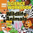 3rd Grade Science Workbooks: Wildlife Animals Cover Image