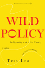 Wild Policy: Indigeneity and the Unruly Logics of Intervention (Anthropology of Policy) Cover Image