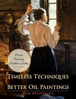 Timeless Techniques for Better Oil Paintings Cover Image