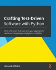 Crafting Test-Driven Software with Python: Write test suites that scale with your applications' needs and complexity using Python and PyTest Cover Image