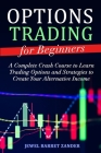 Options Trading for Beginners: A Complete Crash Course to Learn Trading Options and Strategies to Create Your Alternative Income Cover Image