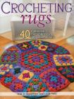 Crocheting Rugs: 40 Traditional, Contemporary, Innovative Designs Cover Image