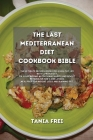 The Last Mediterranean Diet Cookbook Bible: The Ultimate Recipes book for a Healthy Life with Low Budget. Fix your Wrong Nutritional Habits and Boost Cover Image