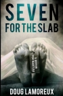 Seven For The Slab: Large Print Edition Cover Image