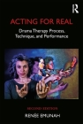 Acting for Real: Drama Therapy Process, Technique, and Performance Cover Image