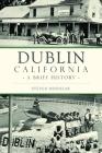 Dublin, California: A Brief History Cover Image