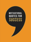Motivational Quotes for Success: Wise Words to Inspire and Uplift You Every Day Cover Image
