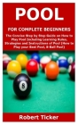 Pool for Complete Beginners: The Concise Step by Step Guide on How to Play Pool Including Learning Rules, Strategies and Instructions of Pool (How Cover Image