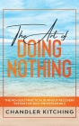 The Art of Doing Nothing: The No-Guilt Practical Burnout Recovery System for Busy Professionals Cover Image