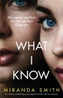 What I Know: An utterly compelling psychological thriller full of suspense Cover Image