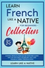 Learn French Like a Native for Beginners Collection - Level 1 & 2: Learning French in Your Car Has Never Been Easier! Have Fun with Crazy Vocabulary, Cover Image