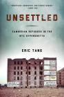 Unsettled: Cambodian Refugees in the New York City Hyperghetto (Asian American History & Cultu) Cover Image