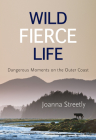 Wild Fierce Life: Dangerous Moments on the Outer Coast Cover Image