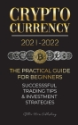 Cryptocurrency 2021-2022: The Practical Guide for Beginners - Successful Investment Strategies & Trading Tips (Bitcoin, Ethereum, Ripple, Doge, Cover Image