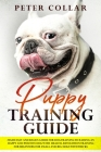 Puppy Training Guide: Made Easy and Basics Guide for Dog Training to Raising an Happy and Positive Dog with Health. Revolution Training for Cover Image