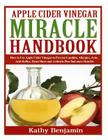 Apple Cider Vinegar Miracle Handbook: The Ultimate Health Guide to Silky Hair, Weight Loss, and Glowing Skin! How to Use Apple Cider Vinegar to Preven Cover Image