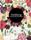 Wedding Planning Checklist: Flowers Floral Book, Wedding Log, Wedding Planning Notebook Large Print 8.5