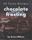 50 Tasty Chocolate Frosting Recipes: The Highest Rated Chocolate Frosting Cookbook You Should Read Cover Image