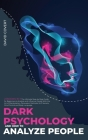 Dark Psychology and How to Analyze People: 2 BOOKS IN 1: The Ultimate Step-by-Step Guide for Beginners to Analyze and Influence People With the Art of Cover Image