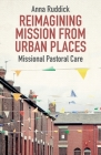 Reimagining Mission from Urban Places: Missional Pastoral Care Cover Image