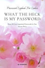 What the Heck Is My Password: An alphabetically organized pocket size premium password logbook matching your aesthetic sense. It has table of conten Cover Image