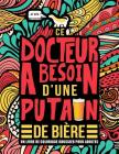 Ce docteur a besoin d'une putain de bière: Un livre de coloriage grossier pour adultes: Un livre anti-stress vulgaire pour docteurs avec des gros mots Cover Image
