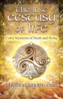 The Last Ecstasy of Life: Celtic Mysteries of Death and Dying Cover Image
