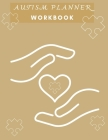 Autism Planner Workbook: Logbook and Notebook for Parents to document and track Therapy GoalsAppointments, Activities Challenges of their child Cover Image
