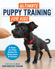 Ultimate Puppy Training for Kids: A Step-By-Step Guide for Exercises and Tricks Cover Image