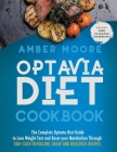 Optavia Diet Cookbook: The Complete Optavia Diet Guide to Lose Weight Fast and Reset your Metabolism Through 200+ Easy-to-Follow, Cheap and D Cover Image