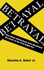 Betrayal: How Black Intellectuals Have Abandoned the Ideals of the Civil Rights Era Cover Image