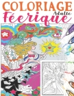 Coloriage Féerique Adulte: Livre de coloriage pour adultes antistress, coloriage adulte fantastique, coloriage adulte femme art, coloriage portra Cover Image