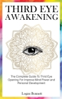 Third Eye Awakening: The Complete Guide To Third Eye Opening For Improve Mind Power and Personal Development Cover Image